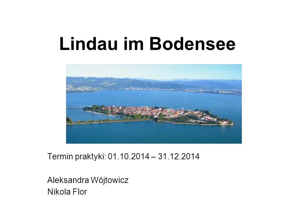 Lindau im Bodensee Termin praktyki: 01.10.2014 – 31.12.2014 Aleksandra Wójtowicz Nikola Flor