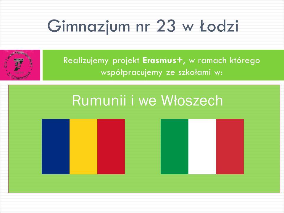 Realizujemy projekt Erasmus+, w ramach którego współpracujemy ze szkołami w: Gimnazjum nr 23 w Łodzi Rumunii i we Włoszech