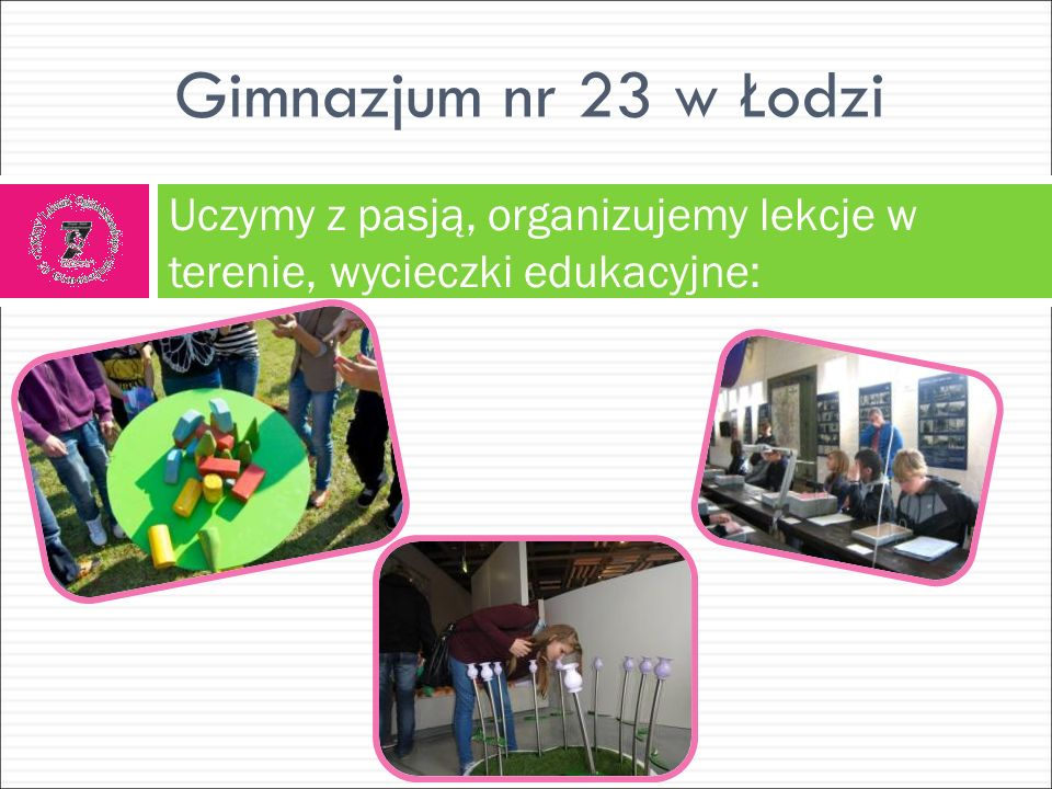 Gimnazjum nr 23 w Łodzi A ponieważ Szkoła, to nie tylko lekcje……..;)