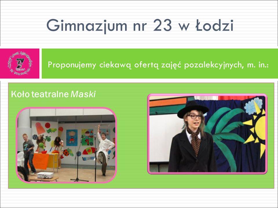 Proponujemy ciekawą ofertą zajęć pozalekcyjnych, m. in.: Gimnazjum nr 23 w Łodzi Koło teatralne Maski