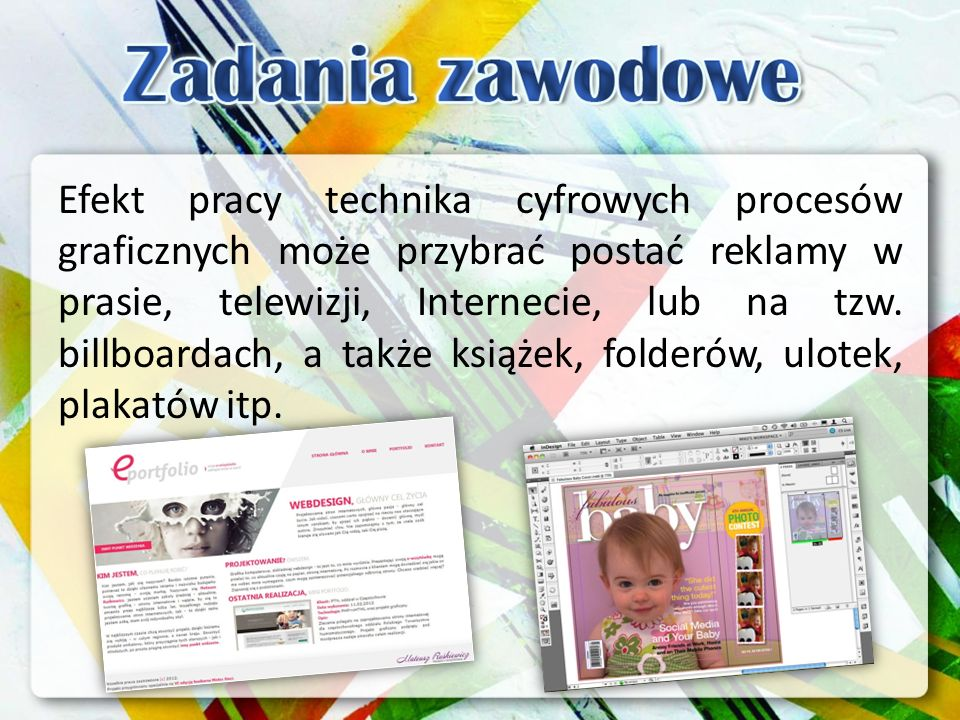 Technik cyfrowych procesów graficznych przygotowuje i opracowuje różnego rodzaju projekty graficzne o charakterze informacyjnym i reklamowym.