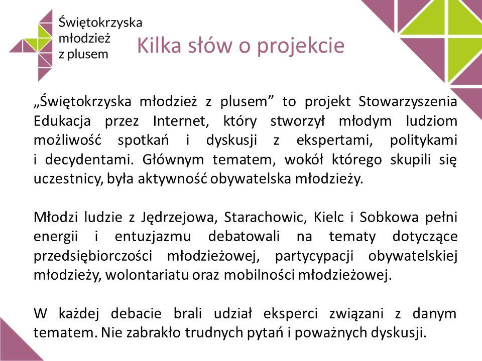 """Kilka słów o projekcie """"Świętokrzyska młodzież z plusem to projekt Stowarzyszenia Edukacja przez Internet, który stworzył młodym ludziom możliwość spotkań i dyskusji z ekspertami, politykami i decydentami."""