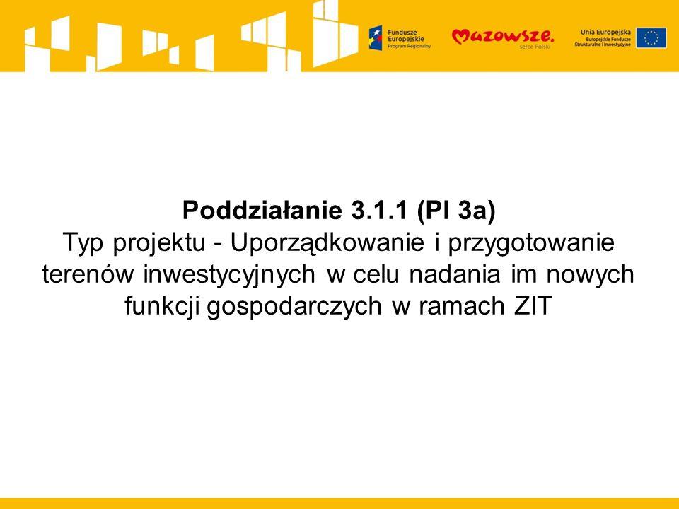 Poddziałanie 3.1.1 (PI 3a) Typ projektu - Uporządkowanie i przygotowanie terenów inwestycyjnych w celu nadania im nowych funkcji gospodarczych w ramac