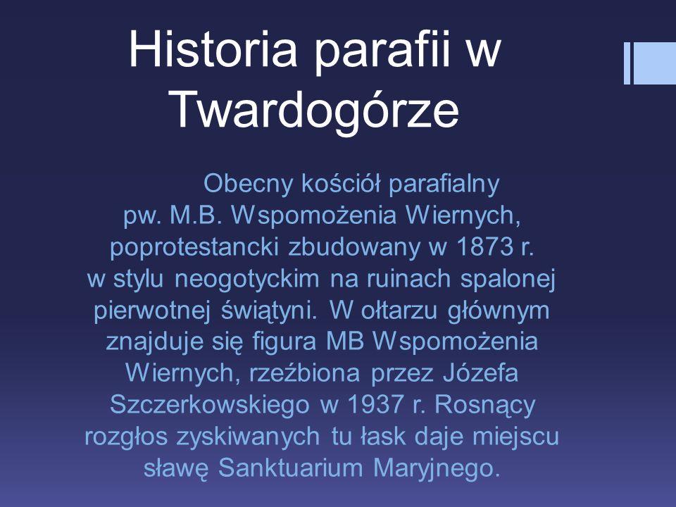 Historia parafii w Twardogórze Obecny kościół parafialny pw.