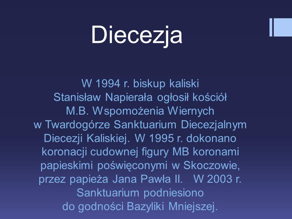 W 1994 r. biskup kaliski Stanisław Napierała ogłosił kościół M.B.