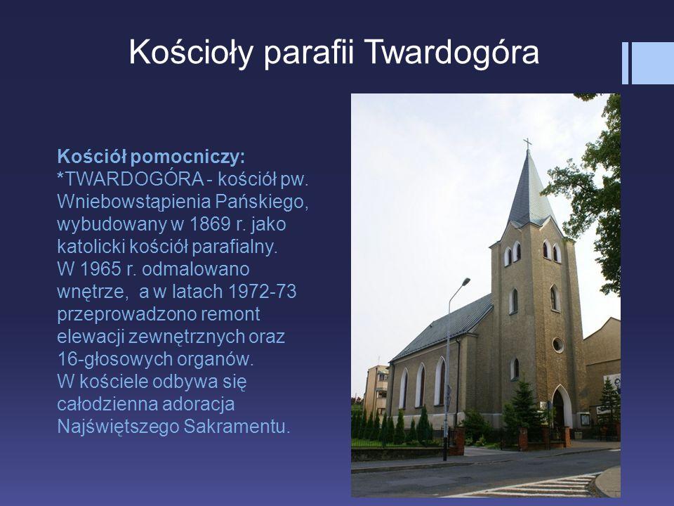 Kościoły parafii Twardogóra Kościół pomocniczy: *TWARDOGÓRA - kościół pw.
