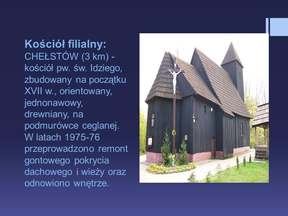 Kościół filialny: CHEŁSTÓW (3 km) - kościół pw. św.