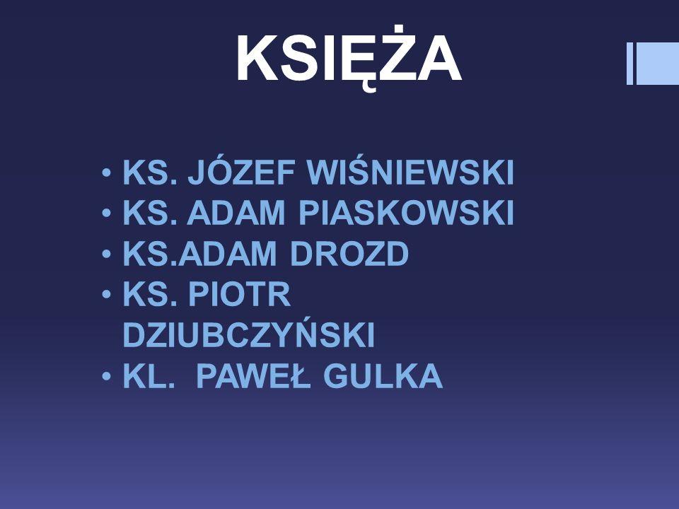 KS. JÓZEF WIŚNIEWSKI KS. ADAM PIASKOWSKI KS.ADAM DROZD KS.