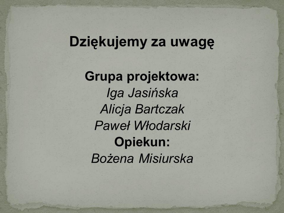 Dziękujemy za uwagę Grupa projektowa: Iga Jasińska Alicja Bartczak Paweł Włodarski Opiekun: Bożena Misiurska