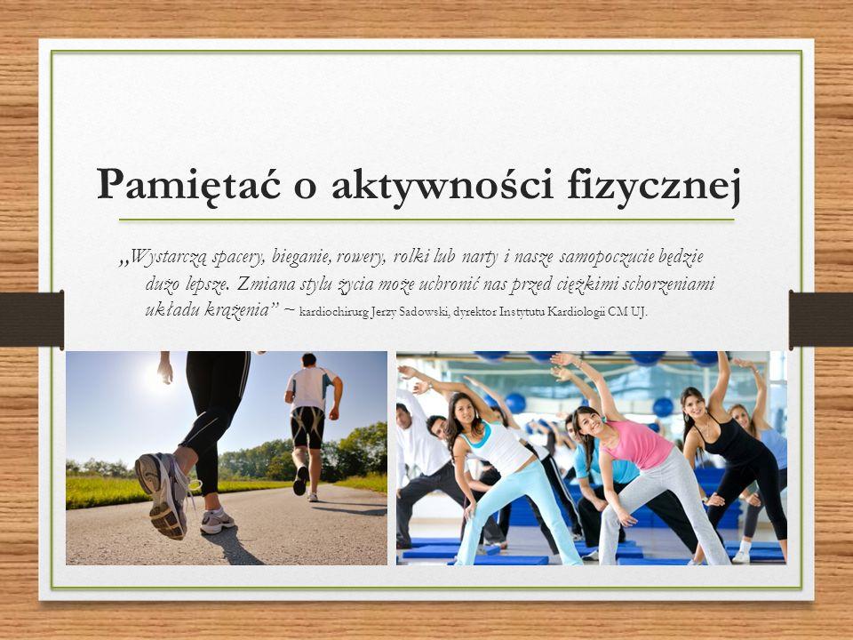 """Pamiętać o aktywności fizycznej """" Wystarczą spacery, bieganie, rowery, rolki lub narty i nasze samopoczucie będzie dużo lepsze."""