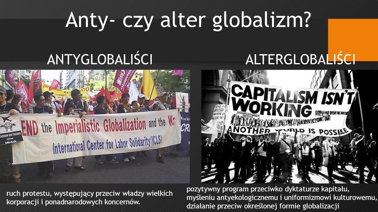 ANTYGLOBALIŚCIALTERGLOBALIŚCI ruch protestu, występujący przeciw władzy wielkich korporacji i ponadnarodowych koncernów.