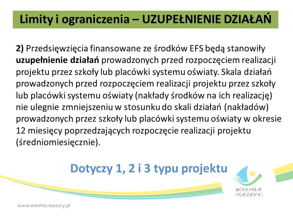 2) Przedsięwzięcia finansowane ze środków EFS będą stanowiły uzupełnienie działań prowadzonych przed rozpoczęciem realizacji projektu przez szkoły lub placówki systemu oświaty.