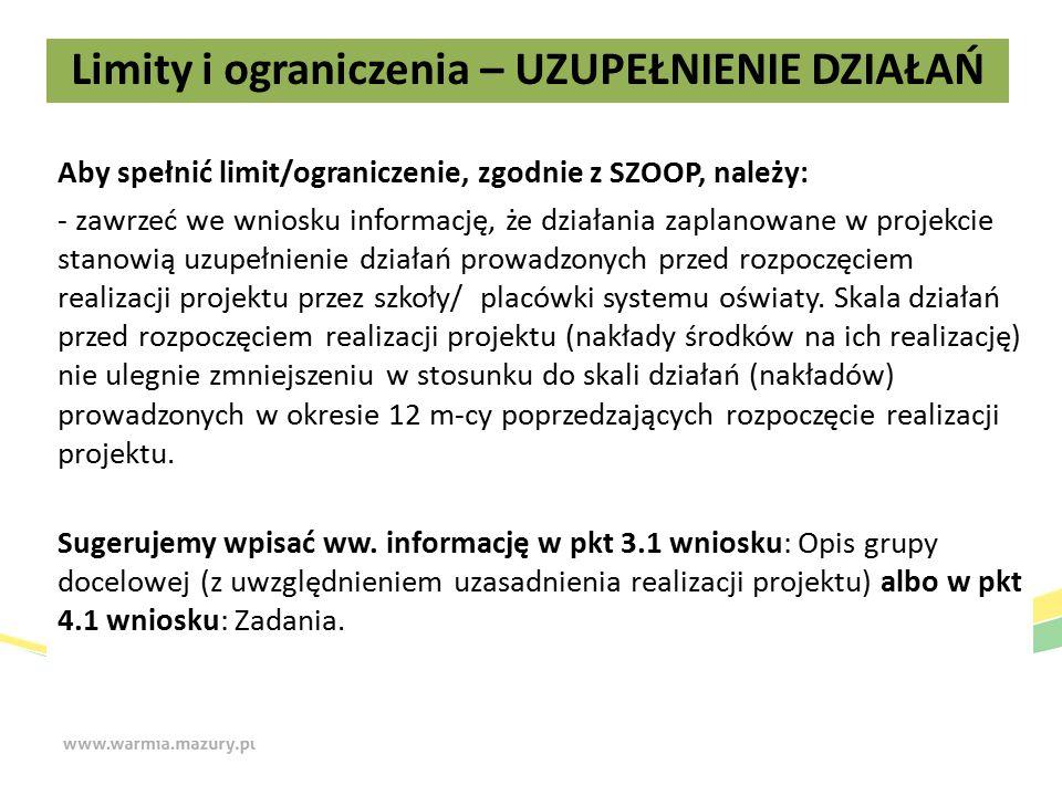 Aby spełnić limit/ograniczenie, zgodnie z SZOOP, należy: - zawrzeć we wniosku informację, że działania zaplanowane w projekcie stanowią uzupełnienie działań prowadzonych przed rozpoczęciem realizacji projektu przez szkoły/ placówki systemu oświaty.