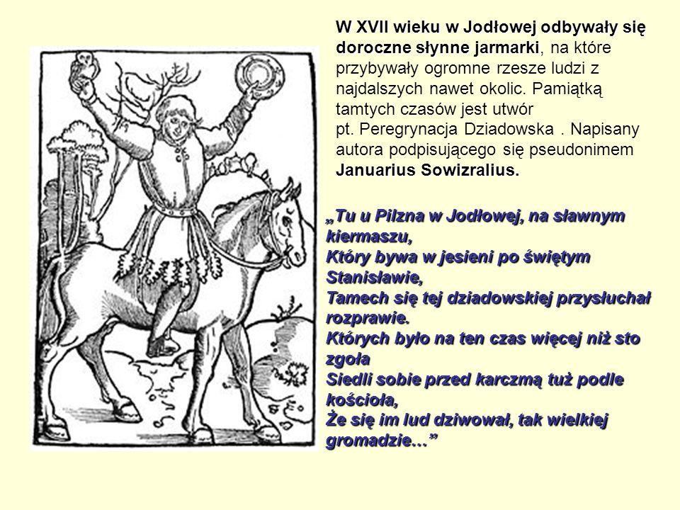 W XVII wieku w Jodłowej odbywały się doroczne słynne jarmarki Januarius Sowizralius. W XVII wieku w Jodłowej odbywały się doroczne słynne jarmarki, na