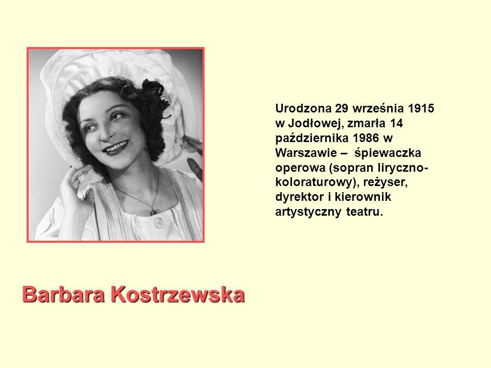 Barbara Kostrzewska Urodzona 29 września 1915 w Jodłowej, zmarła 14 października 1986 w Warszawie – śpiewaczka operowa (sopran liryczno- koloraturowy)