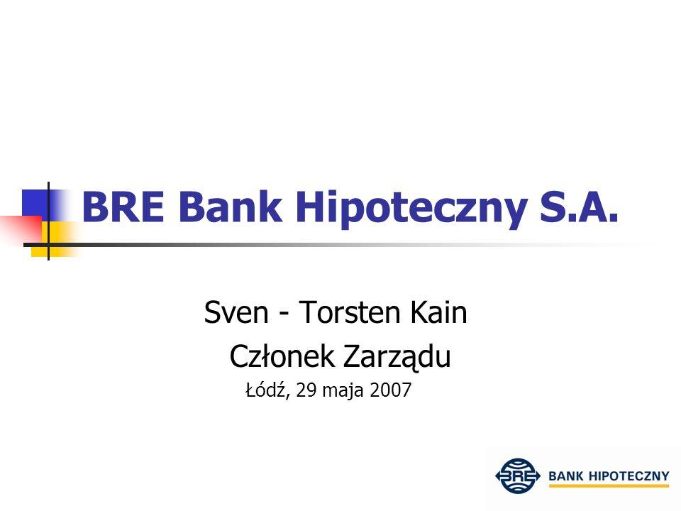 BRE Bank Hipoteczny S.A. Sven - Torsten Kain Członek Zarządu Łódź, 29 maja 2007