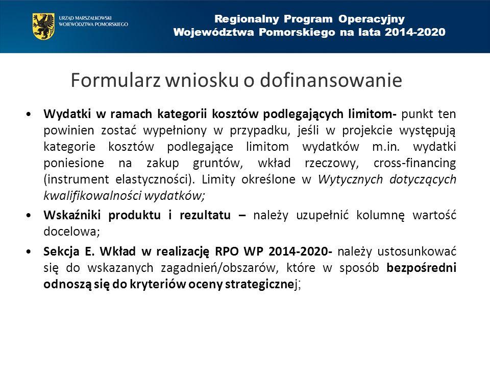 Regionalny Program Operacyjny Województwa Pomorskiego na lata 2014-2020 Formularz wniosku o dofinansowanie Wydatki w ramach kategorii kosztów podlegających limitom- punkt ten powinien zostać wypełniony w przypadku, jeśli w projekcie występują kategorie kosztów podlegające limitom wydatków m.in.
