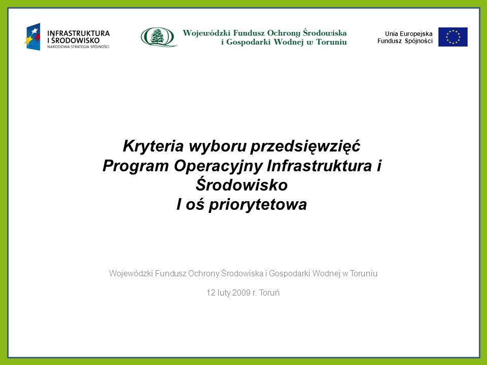 Unia Europejska Fundusz Spójności KRYTERIA WYBORU PROJEKTÓW 3a Budowa, rozbudowa, modernizacja oczyszczalni ścieków WFOŚiGW w Toruniu, ul.