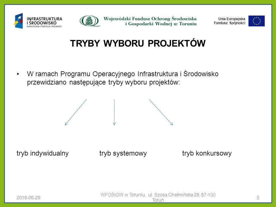 Unia Europejska Fundusz Spójności TRYBY WYBORU PROJEKTÓW W ramach Programu Operacyjnego Infrastruktura i Środowisko przewidziano następujące tryby wyboru projektów: tryb indywidualnytryb systemowytryb konkursowy 2016-06-29 WFOŚiGW w Toruniu, ul.