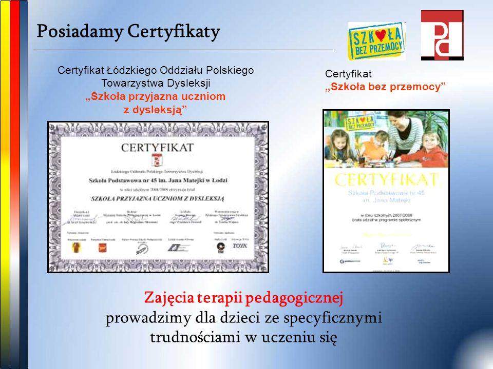 """Posiadamy Certyfikaty Certyfikat Łódzkiego Oddziału Polskiego Towarzystwa Dysleksji """"Szkoła przyjazna uczniom z dysleksją Zajęcia terapii pedagogicznej prowadzimy dla dzieci ze specyficznymi trudnościami w uczeniu się Certyfikat """"Szkoła bez przemocy"""