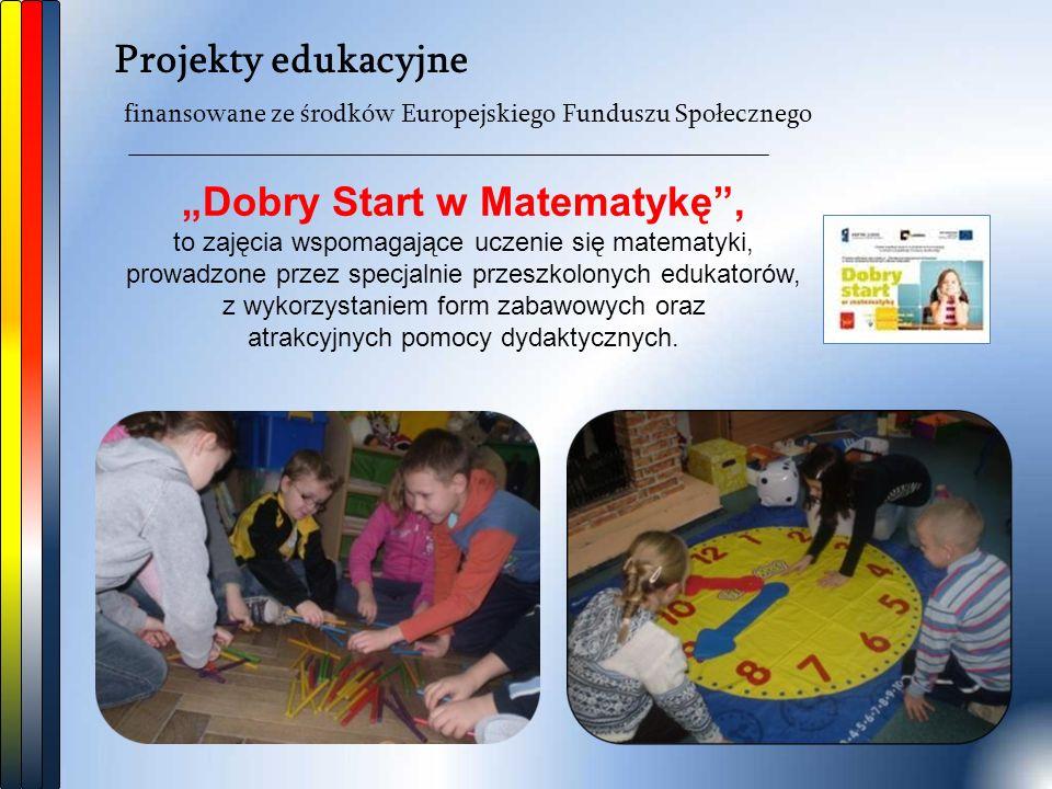 """Projekty edukacyjne finansowane ze środków Europejskiego Funduszu Społecznego """"Dobry Start w Matematykę , to zajęcia wspomagające uczenie się matematyki, prowadzone przez specjalnie przeszkolonych edukatorów, z wykorzystaniem form zabawowych oraz atrakcyjnych pomocy dydaktycznych."""