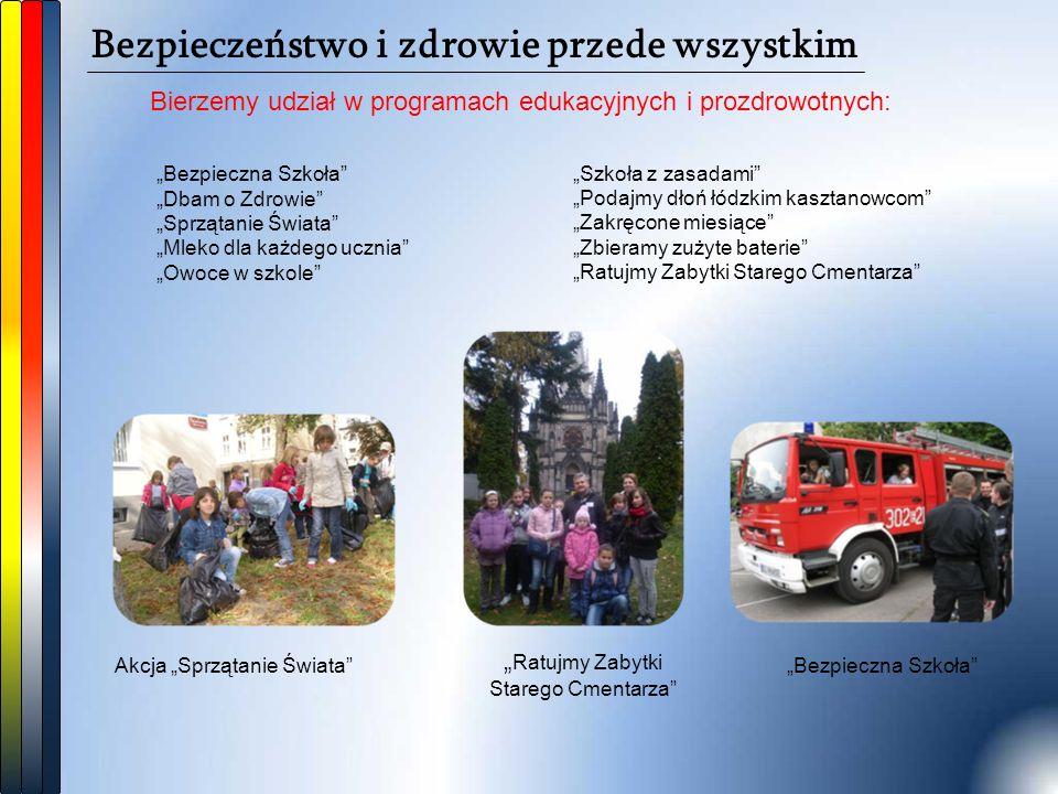 """Bezpieczeństwo i zdrowie przede wszystkim Bierzemy udział w programach edukacyjnych i prozdrowotnych: Akcja """"Sprzątanie Świata"""" """"Szkoła z zasadami"""" """"P"""