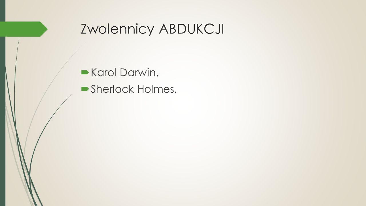 Zwolennicy ABDUKCJI  Karol Darwin,  Sherlock Holmes.