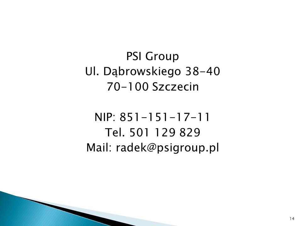 PSI Group Ul. Dąbrowskiego 38-40 70-100 Szczecin NIP: 851-151-17-11 Tel. 501 129 829 Mail: radek@psigroup.pl 14