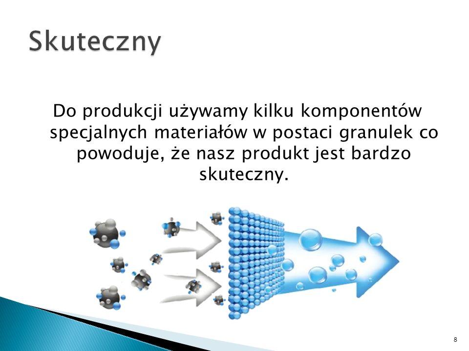 Do produkcji używamy kilku komponentów specjalnych materiałów w postaci granulek co powoduje, że nasz produkt jest bardzo skuteczny. 8