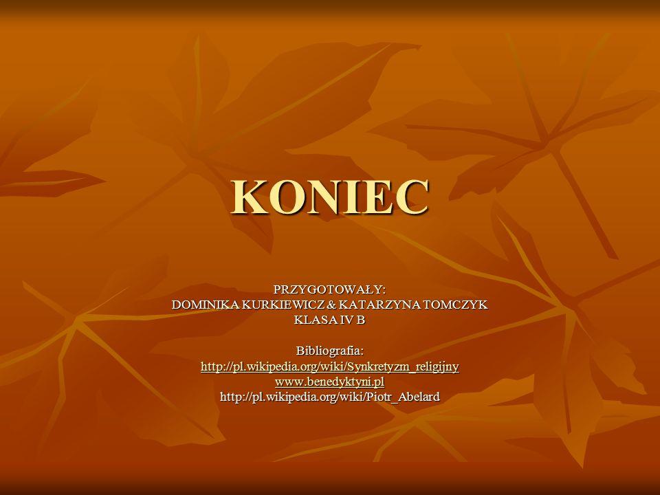 KONIEC PRZYGOTOWAŁY: DOMINIKA KURKIEWICZ & KATARZYNA TOMCZYK KLASA IV B Bibliografia: http://pl.wikipedia.org/wiki/Synkretyzm_religijny www.benedyktyn