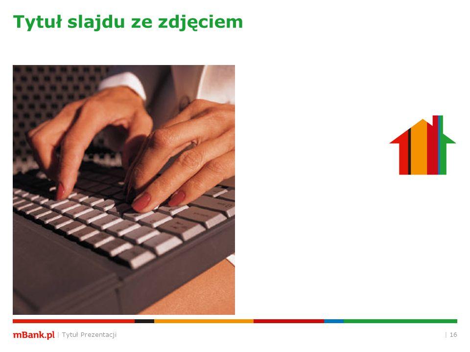 | Tytuł Prezentacji | 16 Tytuł slajdu ze zdjęciem