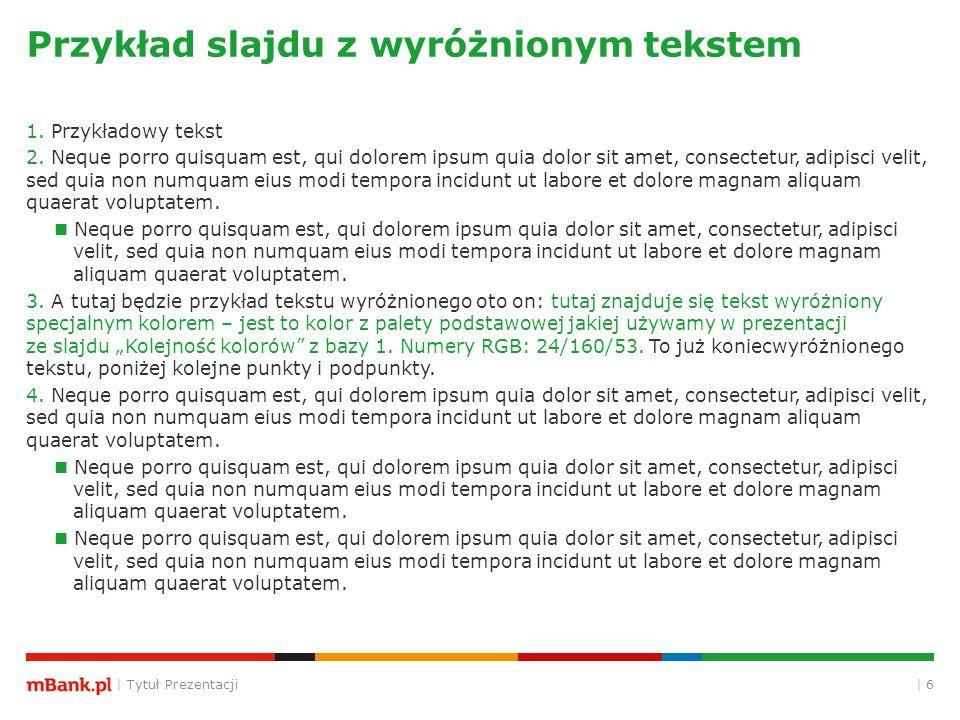 | Tytuł Prezentacji | 6 Przykład slajdu z wyróżnionym tekstem 1. Przykładowy tekst 2. Neque porro quisquam est, qui dolorem ipsum quia dolor sit amet,