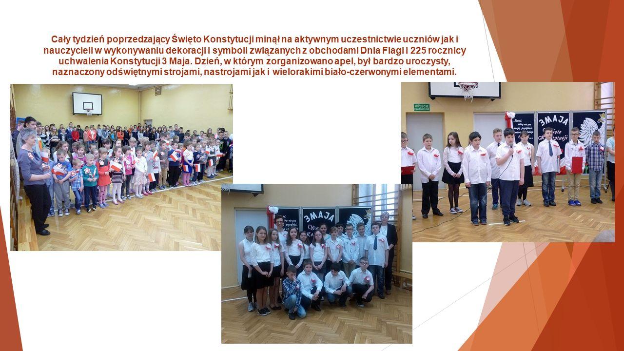 Cały tydzień poprzedzający Święto Konstytucji minął na aktywnym uczestnictwie uczniów jak i nauczycieli w wykonywaniu dekoracji i symboli związanych z obchodami Dnia Flagi i 225 rocznicy uchwalenia Konstytucji 3 Maja.