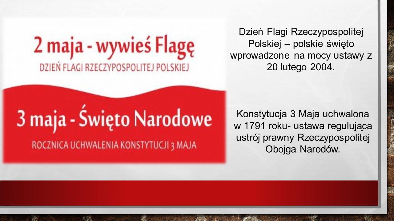 Konstytucja 3 Maja uchwalona w 1791 roku- ustawa regulująca ustrój prawny Rzeczypospolitej Obojga Narodów.