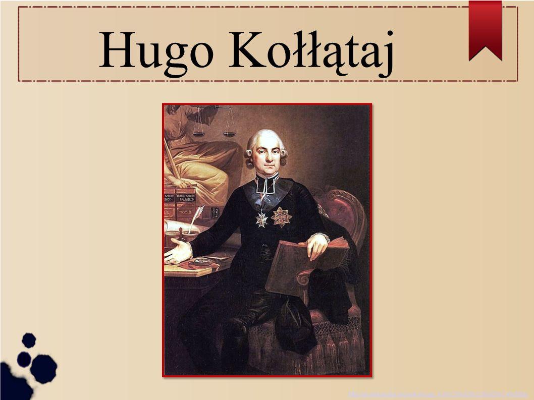 Hugo Kołłątaj http://pl.wikipedia.org/wiki/Hugo_Ko%C5%82%C5%82%C4%85taj