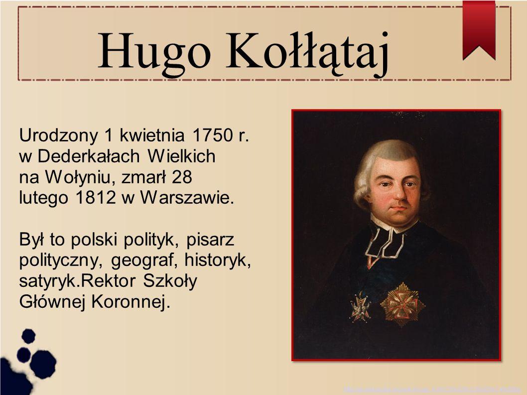 Hugo Kołłątaj Uczestniczył w pracach Komisji Edukacji Narodowej.