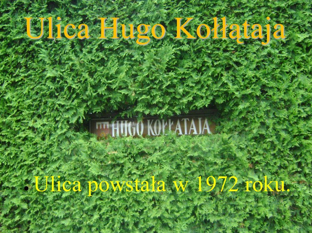 Ulica Hugo Kołłątaja ● Ulica powstała w 1972 roku.