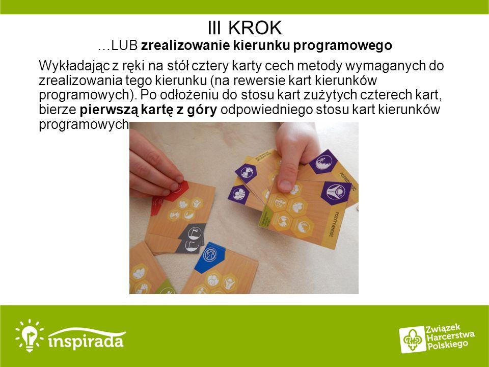 III KROK …LUB zrealizowanie kierunku programowego Wykładając z ręki na stół cztery karty cech metody wymaganych do zrealizowania tego kierunku (na rewersie kart kierunków programowych).