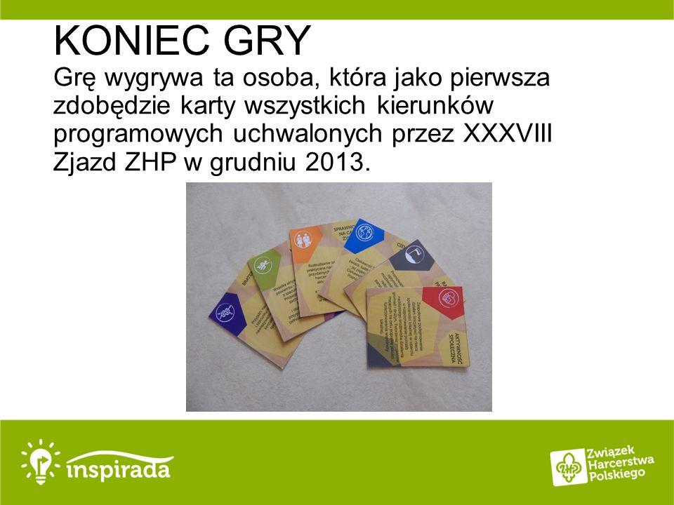 KONIEC GRY Grę wygrywa ta osoba, która jako pierwsza zdobędzie karty wszystkich kierunków programowych uchwalonych przez XXXVIII Zjazd ZHP w grudniu 2013.