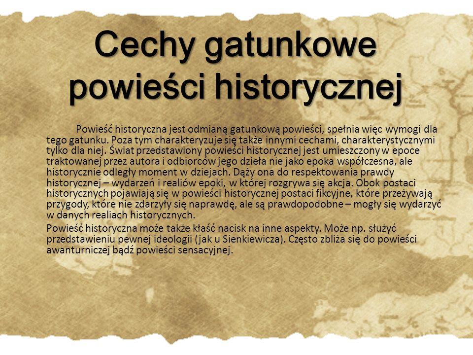 Cechy gatunkowe powieści historycznej Powieść historyczna jest odmianą gatunkową powieści, spełnia więc wymogi dla tego gatunku.