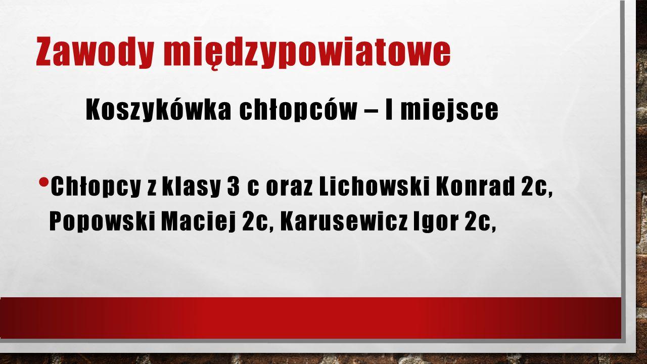 Zawody międzypowiatowe Koszykówka chłopców – I miejsce Chłopcy z klasy 3 c oraz Lichowski Konrad 2c, Popowski Maciej 2c, Karusewicz Igor 2c,