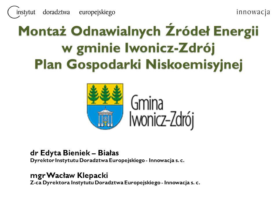 Montaż Odnawialnych Źródeł Energii w gminie Iwonicz-Zdrój Plan Gospodarki Niskoemisyjnej dr Edyta Bieniek – Białas Dyrektor Instytutu Doradztwa Europe