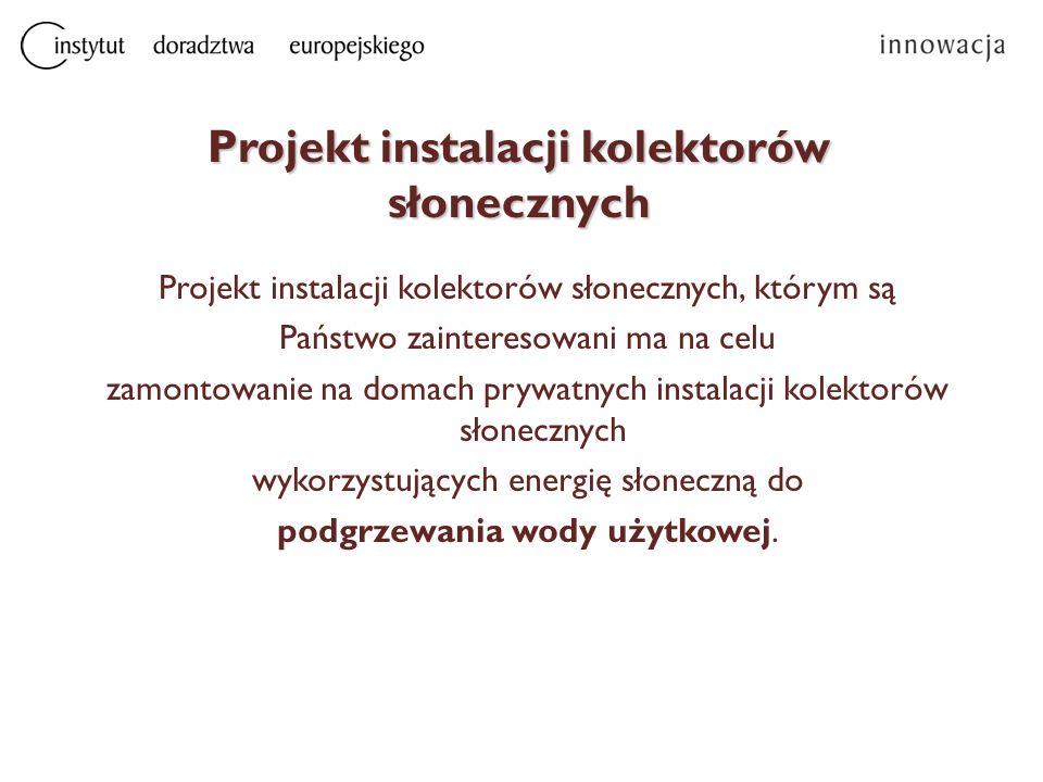 Projekt instalacji kolektorów słonecznych Projekt instalacji kolektorów słonecznych, którym są Państwo zainteresowani ma na celu zamontowanie na domac
