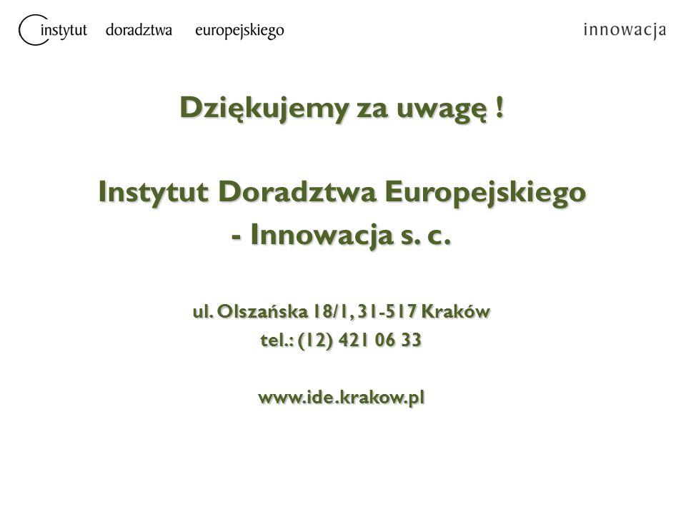 Dziękujemy za uwagę ! Instytut Doradztwa Europejskiego - Innowacja s. c. ul. Olszańska 18/1, 31-517 Kraków tel.: (12) 421 06 33 www.ide.krakow.pl