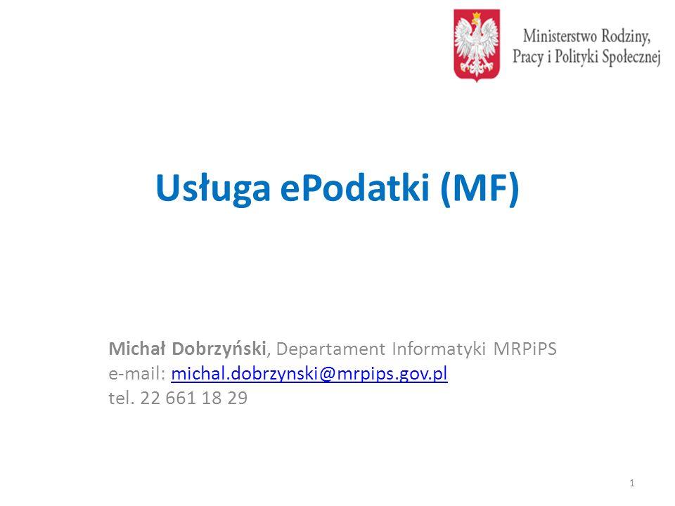 Usługa ePodatki (MF) Michał Dobrzyński, Departament Informatyki MRPiPS e-mail: michal.dobrzynski@mrpips.gov.plmichal.dobrzynski@mrpips.gov.pl tel. 22