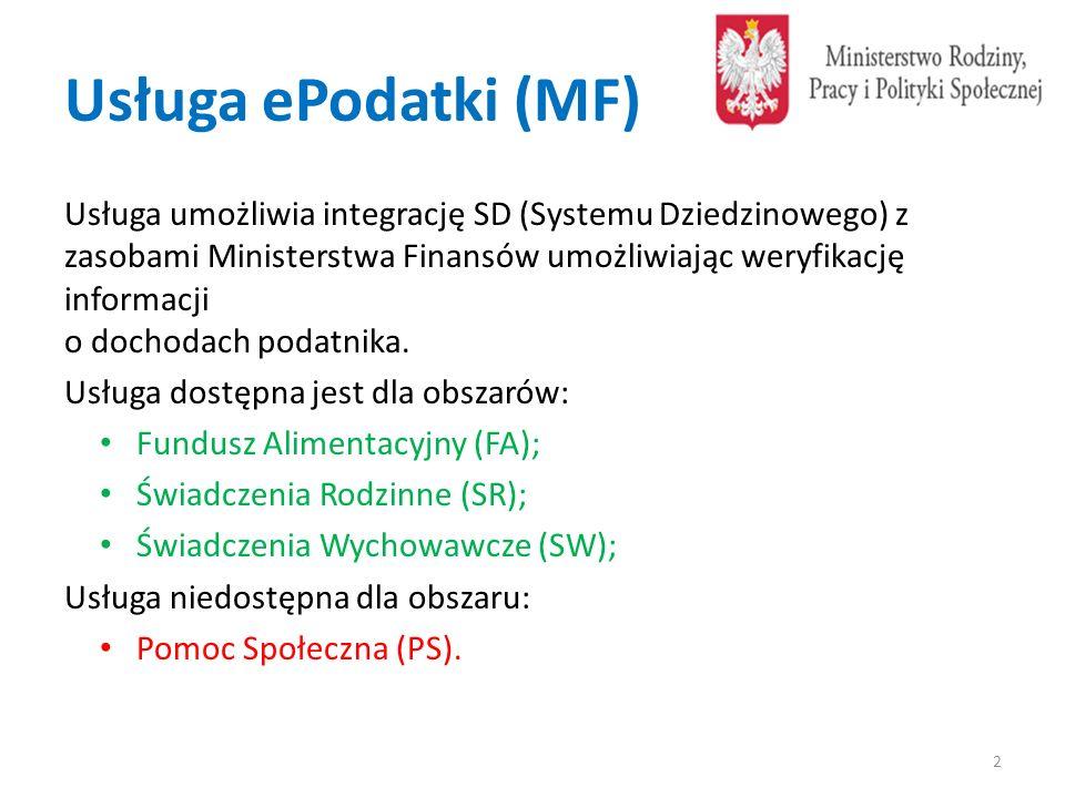 Usługa ePodatki (MF) Usługa umożliwia integrację SD (Systemu Dziedzinowego) z zasobami Ministerstwa Finansów umożliwiając weryfikację informacji o dochodach podatnika.