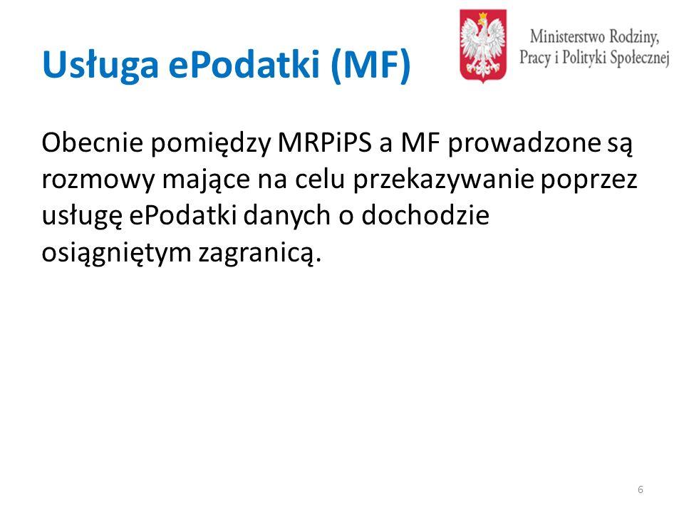 Usługa ePodatki (MF) 6 Obecnie pomiędzy MRPiPS a MF prowadzone są rozmowy mające na celu przekazywanie poprzez usługę ePodatki danych o dochodzie osią