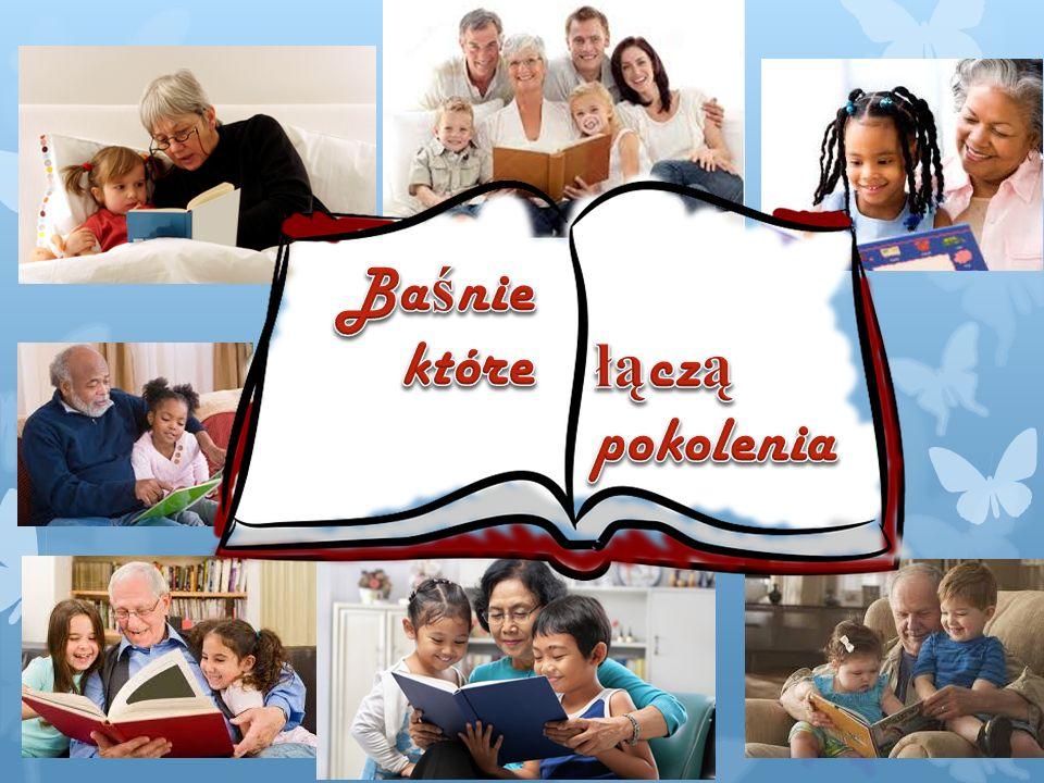  Baśnie mają charakter ponadczasowy. Wszyscy czytali, czytają i będą czytali baśnie.