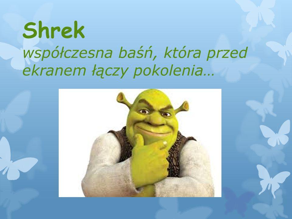 Shrek współczesna baśń, która przed ekranem łączy pokolenia…