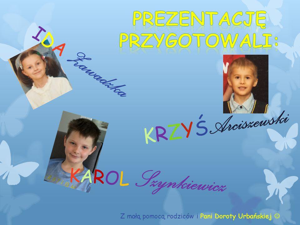 KRZYŚ Arciszewski KAROL Szynkiewicz Z małą pomocą rodziców i Pani Doroty Urbańskiej IDA Zawadzka
